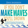 If You Dont Make Waves Youll Drown: 10 Hard-Charging Strategies for Leading in Politically Correct Times (Unabridged), by Dave Anderson