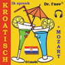 Ik spreek Kroatisch (met Mozart) Volume Basis (Croatian for Dutch Speakers) (Unabridged), by Dr. I'nov