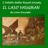 Il caso Vaughan (The Vaughan Case): I delitti della Royal Society (Unabridged), by Leon Dacoste