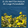 Il fu Mattia Pascal (The Late Mattia Pascal) (Unabridged) Audiobook, by Luigi Pirandello