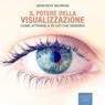 Il potere della visualizzazione: Come attirare a te cio che desideri: (Your Invisible Power: How to Attract what you Want) (Unabridged) Audiobook, by Genevieve Behrend
