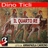 Il Quarto Re (The Fourth King) (Unabridged), by Dino Ticli
