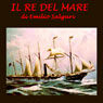 Il re del mare (The Sea King) (Unabridged), by Emilio Salgari