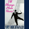 Ill Always Have Paris!: A Memoir Audiobook, by Art Buchwald