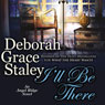 Ill Be There: Angel Ridge, Book 4 (Unabridged) Audiobook, by Deborah Grace Staley