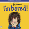 Im Bored! (Unabridged) Audiobook, by Bel Mooney