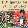 Im Going to Be a Zebra (Unabridged) Audiobook, by Peter Nevland