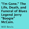 Im Gone: The Life, Death, and Funeral of Blues Legend Jerry Boogie McCain (Unabridged) Audiobook, by Will Bevis