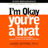 Im Okay, Youre a Brat (Unabridged) Audiobook, by Susan Jeffers