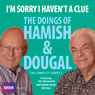 Im Sorry I Havent a Clue: Youll Have Had Your Tea - The Doings of Hamish and Dougal 3 (Unabridged), by Barrie Cryer