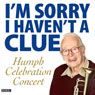 Im Sorry I Havent a Clue: Humph Celebration Concert, by Stephen Lyttelton
