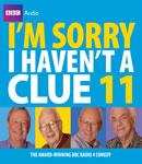 Im Sorry I Havent a Clue: Vol. 11 (Unabridged), by BBC Audiobooks Ltd
