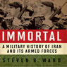 Immortal: A Military History of Iran and Its Armed Forces (Unabridged) Audiobook, by Steven R. Ward