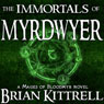 The Immortals of Myrdwyer: A Mages of Bloodmyr Novel, Book 3 (Unabridged), by Brian Kittrell