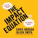 The Impact Equation: Are You Making Things Happen or Just Making Noise? (Unabridged) Audiobook, by Chris Brogan