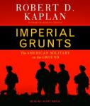 Imperial Grunts: The American Military on the Ground (Unabridged) Audiobook, by Robert D. Kaplan