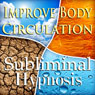 Improve Body Circulation Subliminal Affirmations: Release Negative Energy, Feel Good, Solfeggio Tones, Binaural Beats, Self Help Meditation Audiobook, by Subliminal Hypnosis