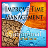 Improve Time Management Subliminal Affirmations: Manage Your Time & Stay Organized, Solfeggio Tones, Binaural Beats, Self Help Meditation Hypnosis Audiobook, by Subliminal Hypnosis