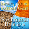 Improve Your Baseball Game Subliminal Affirmations: Pitching Tips & Batting Techniques, Solfeggio Tones, Binaural Beats, Self Help Meditation Hypnosis, by Subliminal Hypnosis