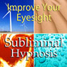 Improve Your Eyesight Subliminal Affirmations: Increase Vision & Healthy Eyes, Solfeggio Tones, Binaural Beats, Self Help Meditation Hypnosis Audiobook, by Subliminal Hypnosis
