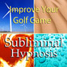 Improve Your Golf Game Subliminal Affirmations: Golfing Skills & Better Golf Swing, Solfeggio Tones, Binaural Beats, Self Help Meditation Hypnosis, by Subliminal Hypnosis