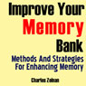 Improve Your Memory Bank: Methods And Strategies for Enhancing Memory (Unabridged) Audiobook, by Charles Zelnan