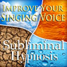 Improve Your Singing Voice Subliminal Affirmations: Vocal Techniques & How to Sing Well, Solfeggio Tones, Binaural Beats, Self Help Meditation Hypnosis (Unabridged) Audiobook, by Subliminal Hypnosis