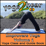 Improvers Yoga, Volume 1: Yoga Class and Guide Book (Unabridged), by Yoga 2 Hear