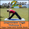 Improvers Yoga, Volume 2: Yoga Class and Guide Book (Unabridged) Audiobook, by Yoga 2 Hear