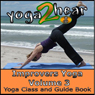 Improvers Yoga, Volume 3: Yoga Class and Guide Book (Unabridged) Audiobook, by Yoga 2 Hear