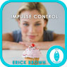 Impulse Control: Hypnosis & Meditation Audiobook, by Erick Brown