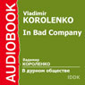 In Bad Company Audiobook, by Vladimir Korolenko