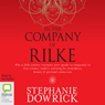 In the Company of Rilke: Why a 20th-Century Visionary Poet Speaks So Eloquently to 21st-Century Readers (Unabridged) Audiobook, by Stephanie Dowrick