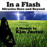 In a Flash: Miracles Here and Beyond (Unabridged) Audiobook, by Kim Justus