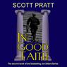 In Good Faith (Unabridged), by Scott Pratt