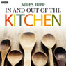 In and Out of the Kitchen (Unabridged), by Miles Jupp