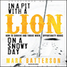 In a Pit With a Lion On a Snowy Day: How to Survive and Thrive When Opportunity Roars (Unabridged), by Mark Batterson