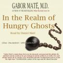 In the Realm of Hungry Ghosts: Close Encounters With Addiction (Unabridged), by Gabor Mate