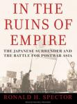 In the Ruins of Empire: The Japanese Surrender and the Battle for Postwar Asia (Unabridged), by Ronald Spector