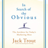 In Search of the Obvious: The Antidote for Todays Marketing Mess (Unabridged) Audiobook, by Jack Trout
