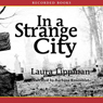 In a Strange City: Tess Monaghan Mysteries (Unabridged), by Laura Lippman