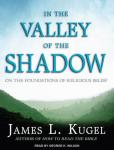 In the Valley of the Shadow: On the Foundations of Religious Belief (Unabridged), by James L. Kugel