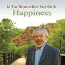 In the World but Not of It: Happiness Audiobook, by David R. Hawkins