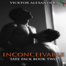Inconceivable: Tate Pack Series, Book 2 (Unabridged), by Vicktor Alexander