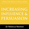 Increasing Influence & Persuasion (Unabridged) Audiobook, by Dr Rebecca Newton