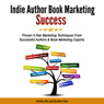 Indie Author Book Marketing Success: Proven 5-Star Marketing Techniques from Successful Authors and Book Marketing Experts (Unabridged) Audiobook, by Karen Baney