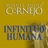 Infinitud Humana (Texto Completo) (Human Infinitude) (Unabridged), by Miguel Angel Cornejo