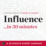 Influence in 30 Minutes - The Expert Guide to Robert B. Cialdinis Critically Acclaimed Book (The 30 Minute Expert Series) (Unabridged), by The 30 Minute Expert Series