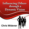 Influencing Others Through a Dynamic Vision: 30-Minute Leadership Essentials Series Audiobook, by Chris Widener