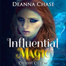 Influential Magic: Crescent City Fae, Book 1 (Unabridged) Audiobook, by Deanna Chase